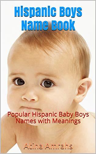 Hispanic Boys Name Book Popular Hispanic Baby Boys Names With Meanings Kindle Edition By Amrahs Atina Health Fitness Dieting Kindle Ebooks Amazon Com