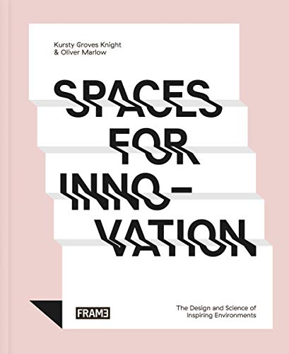 Spaces for Innovation: The Design and Science of Inspiring Environments