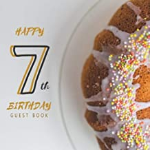 Happy 7th Birthday Guest Book: Guest Book. Free Layout Message Book For Family and Friends To Write in, Men, Women, Boys & Girls / Party, Home / Use ... Paper size (Birthday Guest Books) (Volume 47)