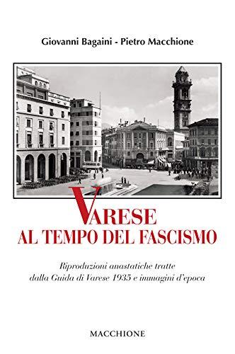 Varese al tempo del fascismo. Riproduzioni anastatiche tratte dalla Guida di Varese 1935 e immagini d'epoca