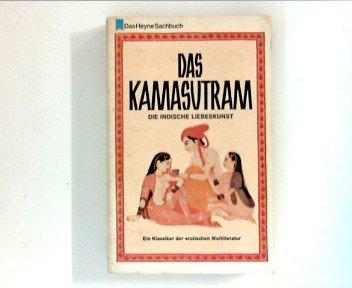 Das Kamasutram. Die indische Liebeskunst. Das altindische Liebeslehrbuch, verbunden mit zugehörigen Texten aus der erotischen Dichtung Indiens:Daschakumaratscharita, Schukasaptati, Samayamatrika.