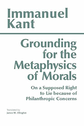 Grounding for the Metaphysics of Morals: with On a Supposed Right to Lie because of Philanthropic Concerns (Hackett...