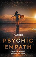 Psychic Empath: Embrace Your Spiritual Gift and Discover Your True Self