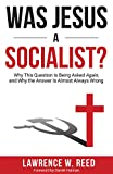 Was Jesus a Socialist?: Why This Question Is Being Asked Again, and Why the Answer Is Almost Always Wrong