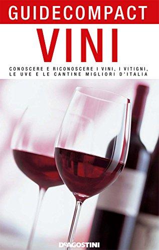 Vini: Conoscere e riconoscere i vini, i vitigni, le uve e le cantine migliori d'Italia (Guide compact) (Italian Edition)