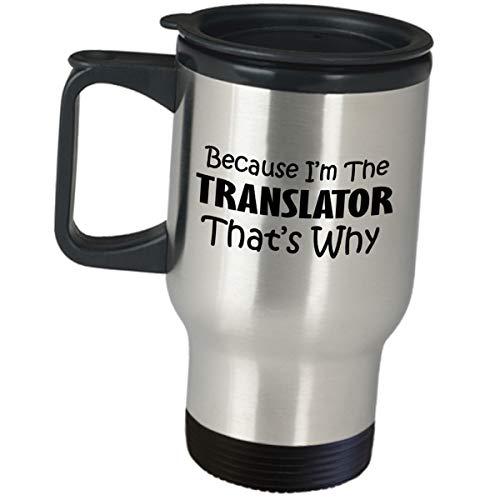 Gifts for Translator Travel Mug - Because Im The Translator Thats Why - Insulated Coffee Tumbler Funny Cute Gag Appreciation Translate Translation Language Interpreter Certified Licensed Bilingual