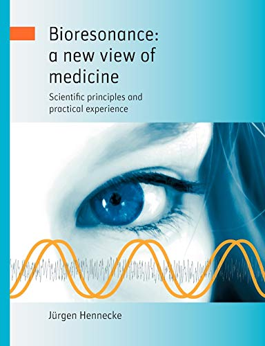 Bioresonance: a new view of medicine:Scientific principles and practical experience