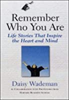 Remember Who You Are: 15 Harvard Professors Tell Life Stories That Inspire the Heart and Mind