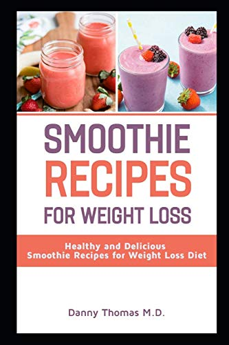 Smoothie Recipes for Weight Loss: Healthy and Delicious Smoothie Recipes for Weight Loss Diet