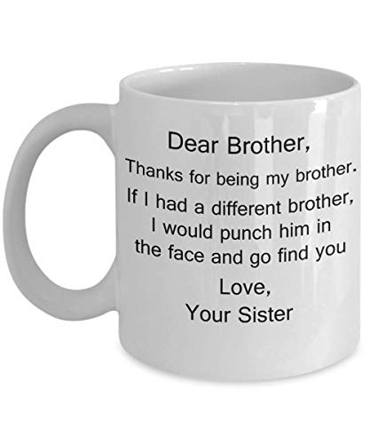 Dear Brother, Thanks for being my Brother Coffee Mug from Sister/Sister in Law White Coffee Mug - Porcelain Tea Cup - 11 oz
