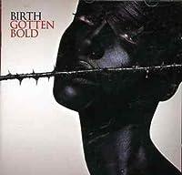 Gotten Bold by Birth (2013-05-03)
