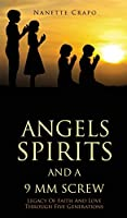 Angels Spirits and a 9 MM Screw: Legacy Of Faith And Love Through Five Generations