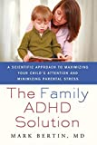 Image of The Family ADHD Solution: A Scientific Approach to Maximizing Your Child's Attention and Minimizing Parental Stress by Bertin, Mark (2011) Paperback