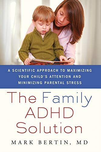 The Family ADHD Solution: A Scientific Approach to Maximizing Your Child's Attention and Minimizing