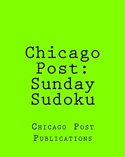 Chicago Post: Sunday Sudoku: From The Puzzle Columns Of The Chicago Post