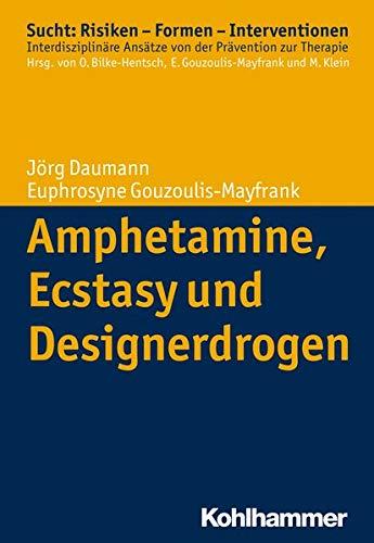Amphetamine, Ecstasy und Designerdrogen (Sucht: Risiken - Formen - Interventionen: Interdisziplinäre Ansätze von der Prävention zur Therapie)