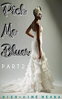 Pick Me Blues 2 (The Koko Series Book 5) by [Bien-Aime Wenda]
