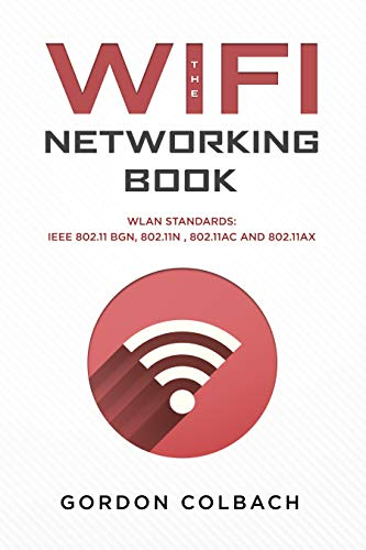 The WiFi Networking Book: WLAN Standards: IEEE 802.11 bgn, 802.11n , 802.11ac and 802.11ax (English Edition)