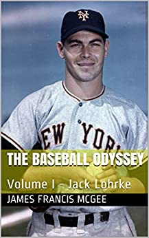 The Baseball Odyssey : Volume I - Jack Lohrke by [James Francis McGee]