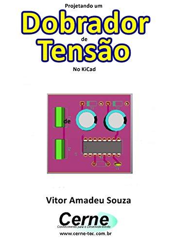 Projetando um  Dobrador de Tensão No KiCad (Portuguese Edition)