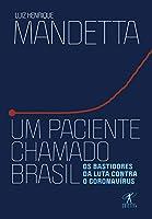 Um Paciente Chamado Brasil - Os Bastidores Da Luta Contra O Coronavirus (Em Portugues do Brasil)
