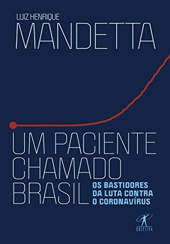 Um paciente chamado Brasil: Os bastidores da luta contra o coronavírus