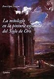 La mitologia en la pintura espanola del Siglo de Oro/ The Mythology in the Spanish Paintings of the Golden Ages