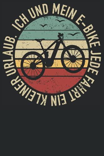 """Ich und mein E-Bike Jede Fahrt ein kleiner Urlaub.: Retro E-Bike Radfahrer Notizbuch I eBike Fahrrad Elektrofahrrad Notebook (A5 6\"""" X 9\"""" Liniert 120 Seiten)"""