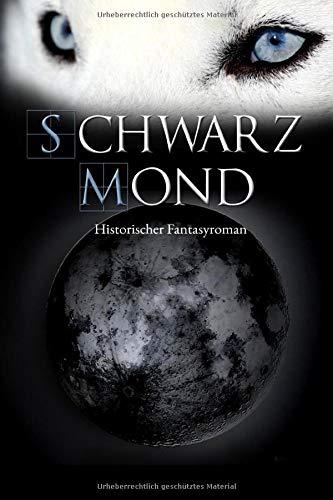 Schwarzmond: Historischer Fantasyroman (Die Blutwölfe, Band 2)