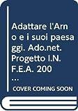 Adattare l'Arno e i suoi paesaggi. Ado.net. Progetto I.N.F.E.A. 2003