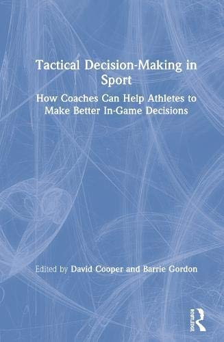 Tactical Decision-Making in Sport: How Coaches Can Help Athletes to Make Better In-Game Decisions (English Edition)