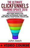 THE ULTIMATE TRAINING GUIDE FOR CLICKFUNNELS UPDATE 2019: VIDEO COURSE UPDATED 2019! Learn how to use CLICKFUNNELS, Create Funnels, Entire Websites, Accept payments, Generate Leads (English Edition)