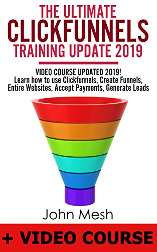 THE ULTIMATE TRAINING GUIDE FOR CLICKFUNNELS UPDATE 2019: VIDEO COURSE UPDATED 2019! Learn how to use CLICKFUNNELS, Create Funnels, Entire Websites, Accept payments, Generate Leads