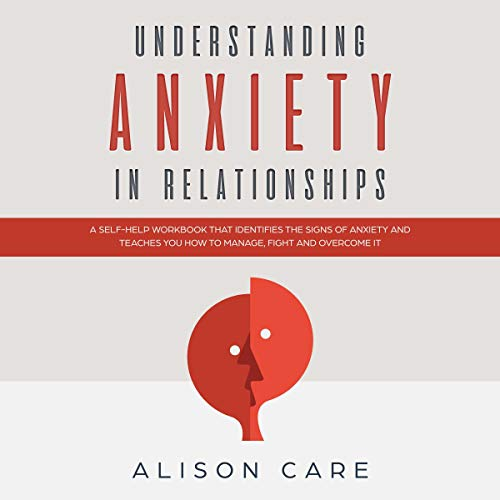 『Understanding Anxiety in Relationships: A Self-Help Workbook that Identifies the Signs of Anxiety and Teaches You How to Manage, Fight and Overcome it』のカバーアート