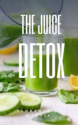 The Juice Detox: The complete guide (English Edition)