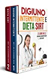 digiuno intermittente e dieta sirt:: 2 libri in 1 - scopri come perdere peso, dimagrire e rimanere in forma passo dopo passo attraverso le diete che hanno collezionato numerosi premi internazionali.