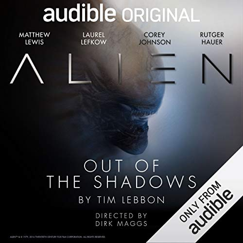 Alien: Out of the Shadows     An Audible Original Drama              By:                                                                                                                                 Tim Lebbon,                                                                                        Dirk Maggs                               Narrated by:                                                                                                                                 Rutger Hauer,                                                                                        Corey Johnson,                                                                                        Matthew Lewis,                   and others                 Length: 4 hrs and 30 mins     103 ratings     Overall 4.6