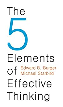 The 5 Elements of Effective Thinking by [Edward B. Burger, Michael Starbird]