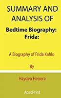 Summary and Analysis of Bedtime Biography: Frida: A Biography of Frida Kahlo By Hayden Herrera