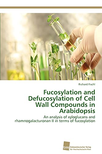 Fucosylation and Defucosylation of Cell Wall Compounds in Arabidopsis: An analysis of xyloglucans and rhamnogalacturonan II in terms of fucosylation
