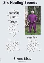 Six Healing Sounds: Nurturing Life Qigong