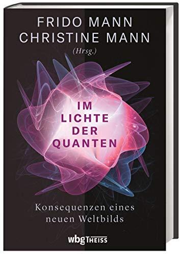 Im Lichte der Quanten. Konsequenzen eines neuen Weltbilds. Quantenphysik und ihre Auswirkungen auf Digitalisierung, Politik, Spiritualität, Umweltschutz und Pädagogik. Eine interdisziplinäre Analyse