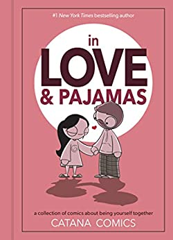 In Love & Pajamas: A Collection of Comics about Being Yourself Together (English Edition) par [Catana Chetwynd]