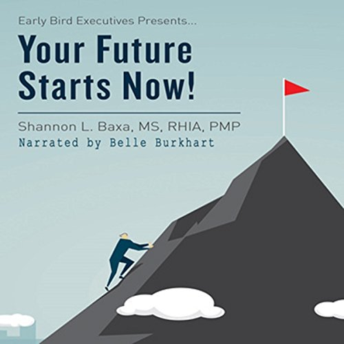 Couverture de Early Bird Executives Presents... Your Future Starts Now! (Volume 1)