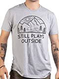 Still Plays Outside | Funny Hiking Hiker Camping Camper Outdoors Men Women Shirt-(Adult,M)