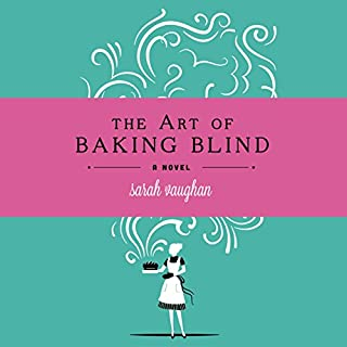 The Art of Baking Blind                   By:                                                                                                                                 Sarah Vaughan                               Narrated by:                                                                                                                                 Julia Barrie                      Length: 12 hrs and 16 mins     16 ratings     Overall 3.8