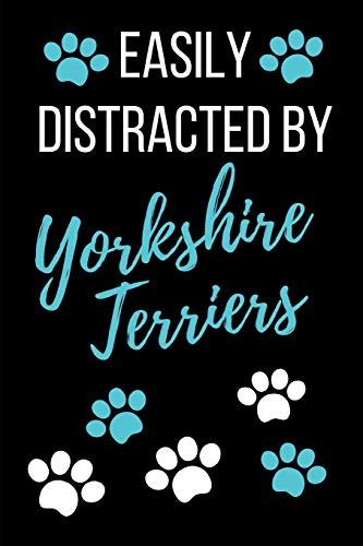 Easily Distracted By Yorkshire Terriers: Funny Novelty Gift Dog Lover Journal- Small Lined Notebook/Diary 6' x 9'  for Notes, To Do Lists and Creative Writing