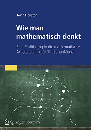 Wie man mathematisch denkt: Eine Einführung in die mathematische Arbeitstechnik für Studienanfänger