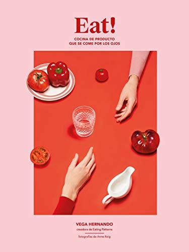 Eat!: Cocina de producto que se come por los ojos (Gastronomía)