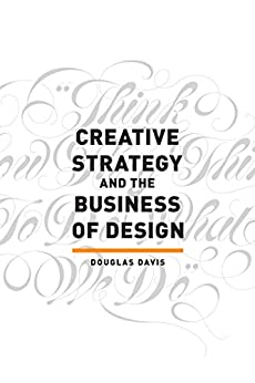 Creative Strategy and the Business of Design by [Douglas Davis]